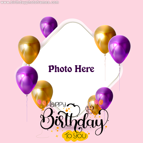 Happy Birthday photo frame with name and with balloon decoration