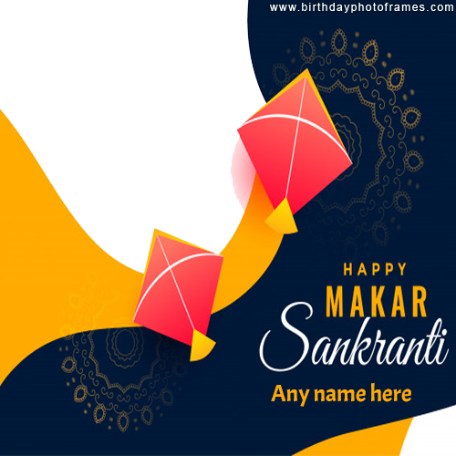 Happy Makar Sankranti Festival Wishes with Your Name and Photo