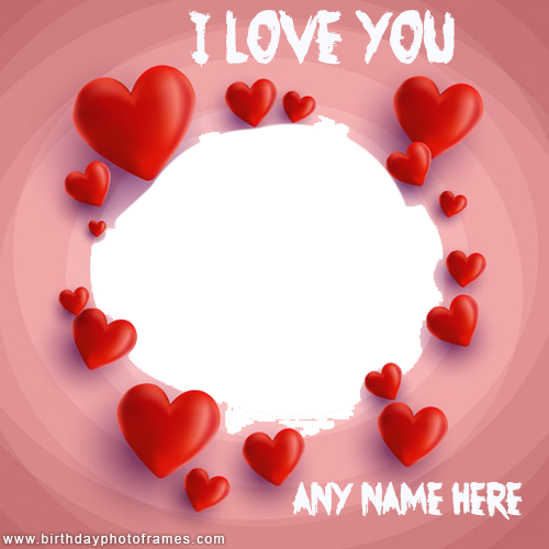 I Love You Photo Frame with Name and Photo Edit