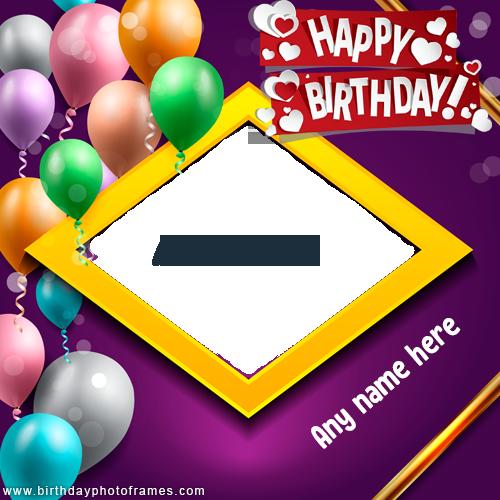 Happy Birthday Card With Name And Photo Edit Birthdayphotoframes Com